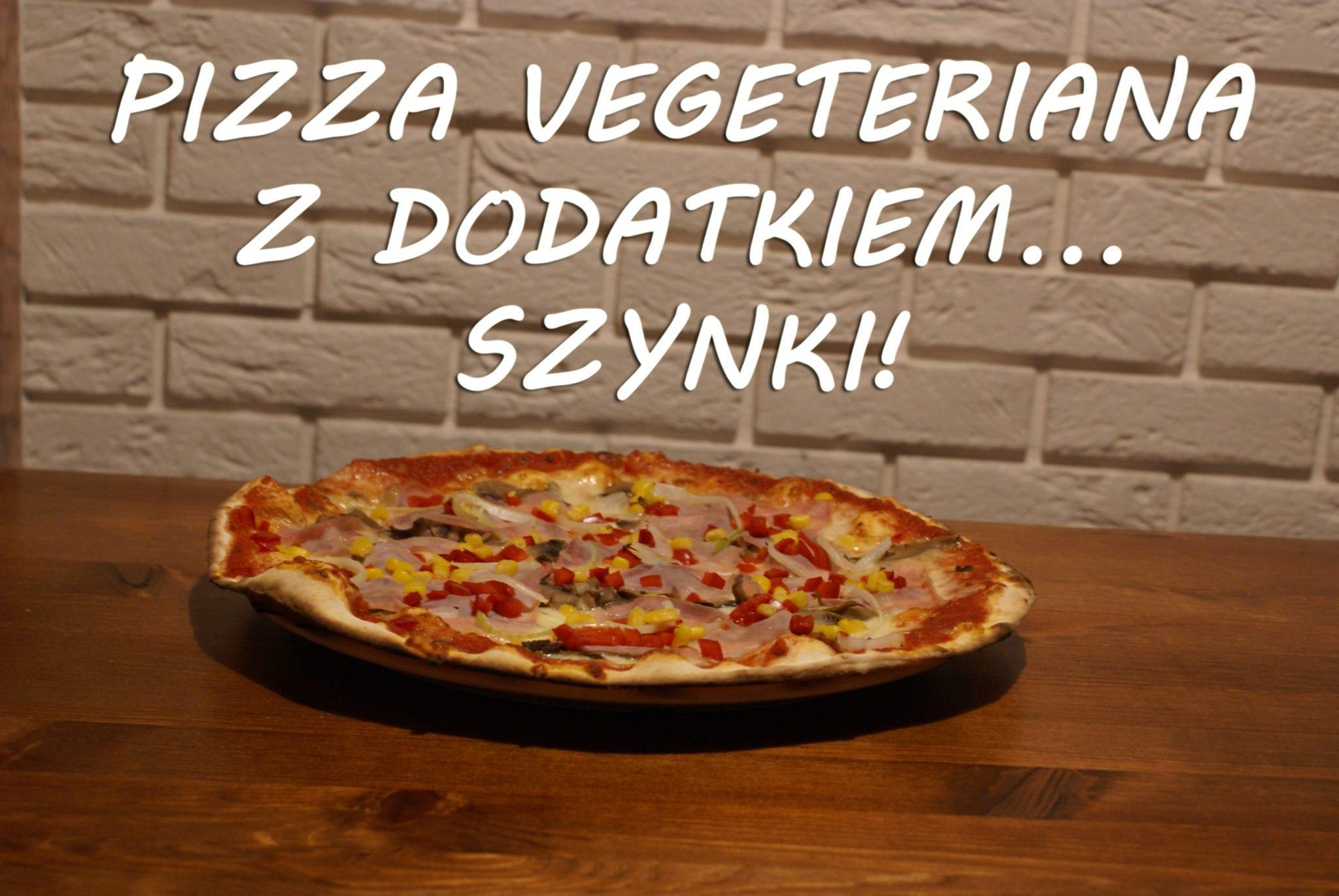 Pizza Vegeteriana z dodatkiem... szynki!